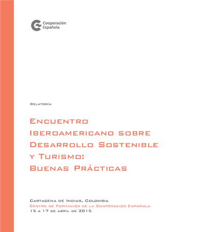 Encuentro Iberoamericano sobre Desarrollo Sostenible y Turismo : buenas prácticas. Cartagena de Indias, Colombia, 15 a 17 de abril de 2015 [Recurso electrónico]