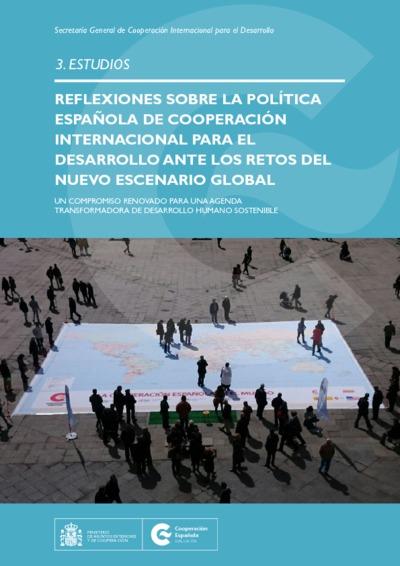 Reflexiones sobre la política española de cooperación internacional para el desarrollo ante los retos del nuevo escenario global : un compromiso renovado para una agenda transformadora de desarrollo humano sostenible