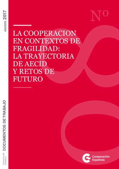 La Cooperación en contextos de fragilidad : la trayectoria de AECID y retos de futuro