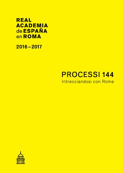 Processi 144 : intrecciandosi con Roma : Real Academia de España en Roma