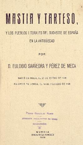 Mastia y Tarteso, y los pueblos litorales del Sud-Este de España en la antigüedad / Eulogio Saavedra y Pérez de Meca.
