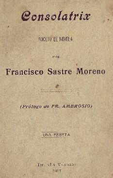 Consolatrix [Texto impreso] : boceto de novela / Francisco Sastre Moreno ; prólogo de Fray Ambrosio.