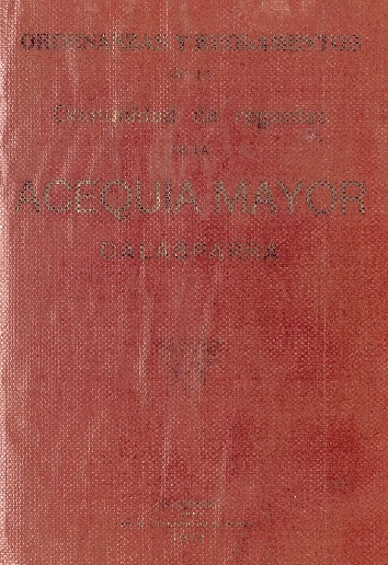 Ordenanzas y reglamentos de la Comunidad de Regantes de la Acequia Mayor, Calasparra [Texto impreso].