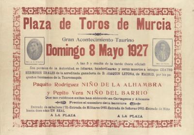 Plaza de Toros de Murcia, gran acontecimiento taurino, domingo 8 mayo 1927 [Material gráfico] : Paquito Rodríguez Niño de la Alhambra y Pepito Vera Niños del Barrio ...