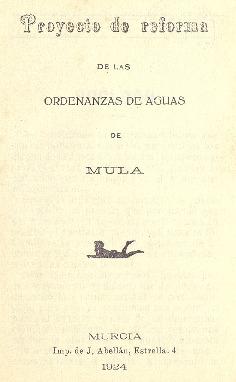 Proyecto de reforma de las Ordenanzas de Aguas de Mula [Texto impreso].