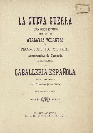 La nueva guerra : (exploración extrema), servicio avanzado Atalayas volantes y reconocimientos militares : conferencias de Campaña ... / Virgilio Cabanellas.