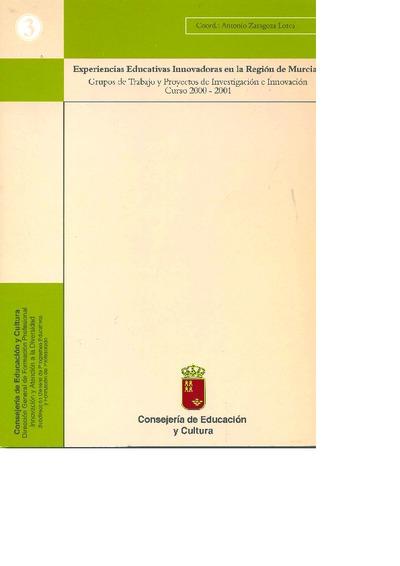 Experiencias educativas innovadoras en la Región de Murcia I [Texto impreso]: grupos de trabajo y proyectos de investigación e innovación. Curso 2000-2001
