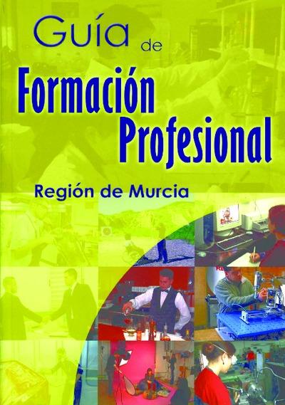 Guía de formación profesional [Texto impreso]: Región de Murcia