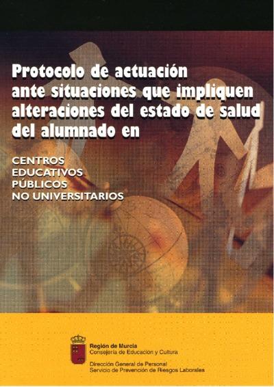Protocolo de actuación ante situaciones que impliquen alteraciones del estado de salud del alumnado [Texto impreso]