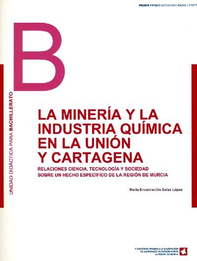 La minería y la industria química en La Unión y Cartagena : relaciones ciencia, tecnología y sociedad sobre un hecho específico de la Región de Murcia : unidad didáctica para Bachillerato
