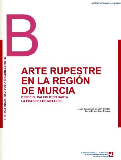 Arte rupestre en la Región de Murcia : desde el Paleolítico hasta la Edad de los Metales : unidad didáctica para Bachillerato