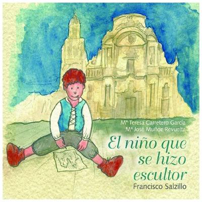 El niño que se hizo escultor [Texto impreso]: Francisco Salzillo