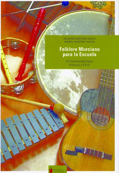 Folklore murciano para la escuela : 37 instrumentaciones, Primaria y ESO