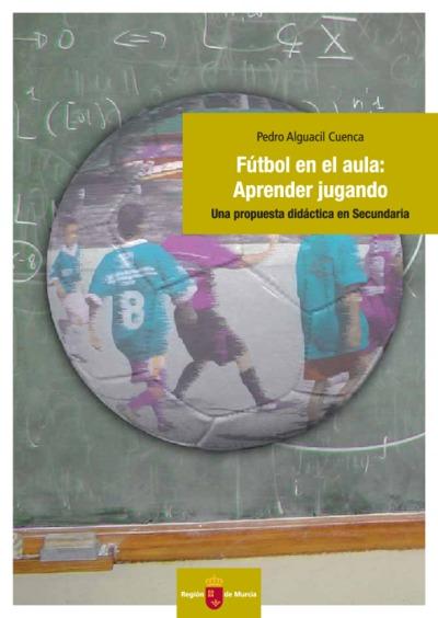 Fútbol en el aula, aprender jugando : [una propuesta didáctica en Secundaria]