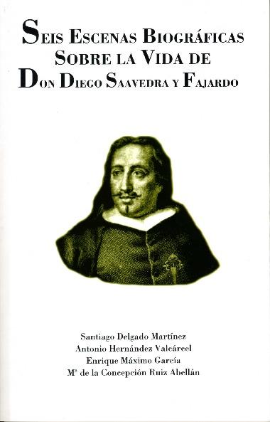 Seis escenas biográficas sobre la vida de Don Diego Saavedra y Fajardo