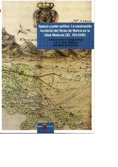 Espacio y poder político : la construcción territorial del Reino de Murcia en la Edad Moderna