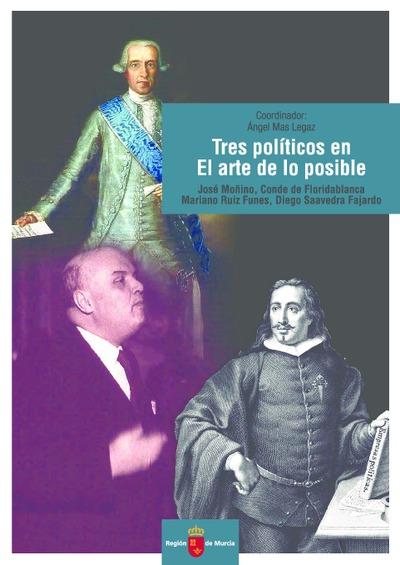 Tres políticos en el arte de lo posible : José Moñino, Conde de Floridablanca; Mariano Ruiz Funes; Diego Saavedra Fajardo