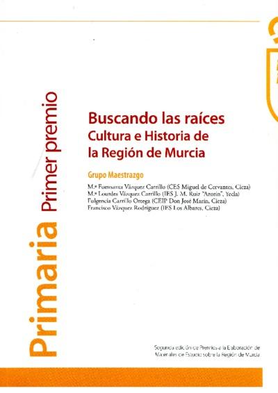 Buscando las raíces : cultura e historia de la Región de Murcia