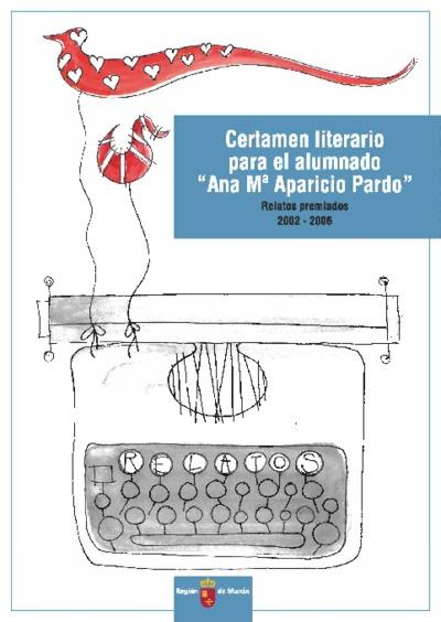 Certamen literario para el alumnado Ana María Aparicio Pardo [Texto impreso]: relatos premiados 2002-2006