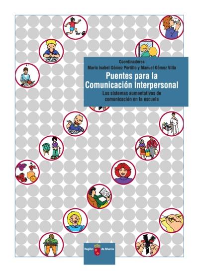 Puentes para la comunicación interpersonal : los sistemas aumentativos de comunicación en la escuela