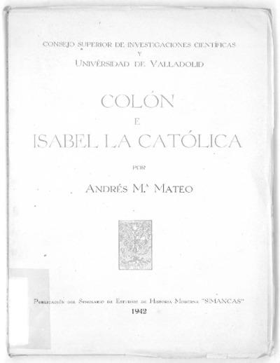 Colón e Isabel la Católica : ensayo crítico sobre el carácter, el estilo y la letra del Almirante, a través de una carta suya autógrafa y mutilada a la Reina