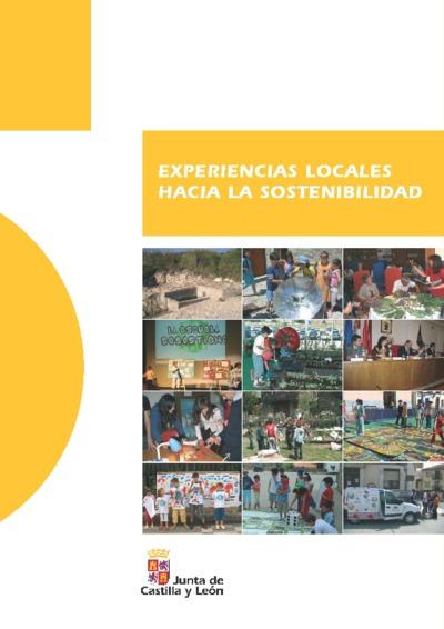 Experiencias locales hacia la sostenibilidad : programas de educación ambiental realizados en el marco de los convenios de colaboración entre la Junta de Castilla y León y los Ayuntamientos mayores de 20.000 habitantes y Diputaciones Provinciales.