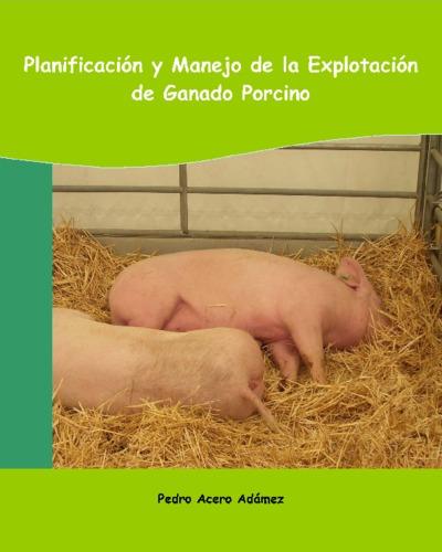 Planificación y manejo de la explotación de ganado porcino
