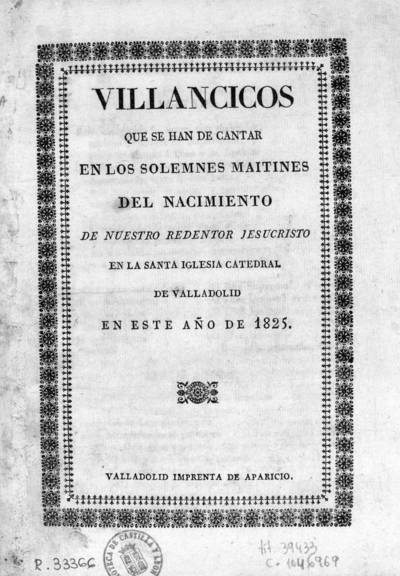Villancicos que se han de cantar en los solemnes maitines del nacimiento de nuestro redentor Jesucristo en la Santa Iglesia Catedral de Valladolid, en este año de 1825