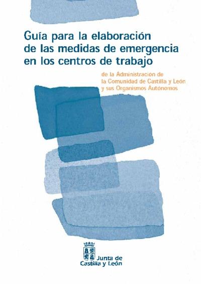 Guía para la elaboración de las medidas de emergencia en los centros de trabajo de la Administración de la Comunidad de Castilla y León y sus Organismos Autónomos