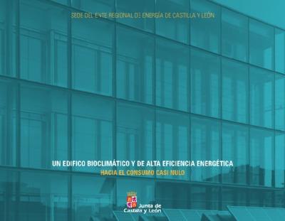 Sede del Ente Regional de Energía de Castilla y León : un edificio bioclimático y de alta eficiencia energética : hacia el consumo nulo