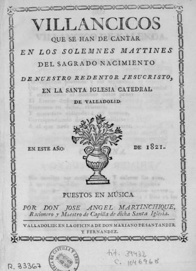 Villancicos que se han de cantar en los solemnes maytines del sagrado nacimiento de nuestro redentor Jesucristo, en la Santa Iglesia Catedral de Valladolid, en este año de 1821