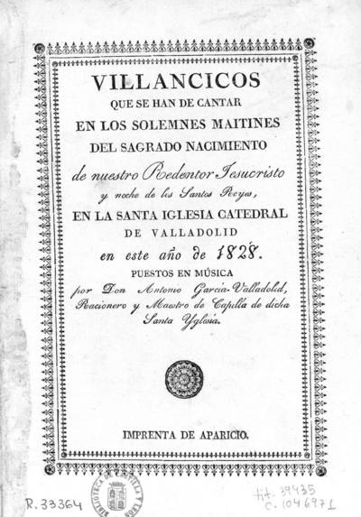 Villancicos que se han de cantar en los solemnes maitines ... en la Santa Iglesia Catedral de Valladolid, en este año de 1828