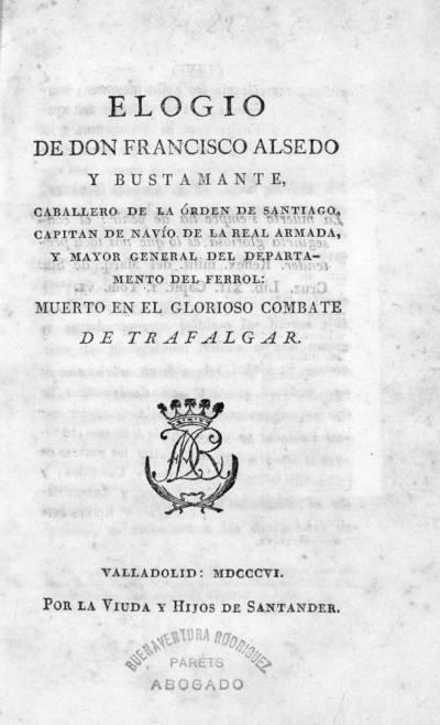Elogio de Don Francisco Alsedo y Bustamante ... muerto en el glorioso combate de Trafalgar