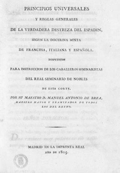 Principios universales y reglas generales de la verdadera destreza del espadín : segun la doctrina mixta de francesa, italiana y española