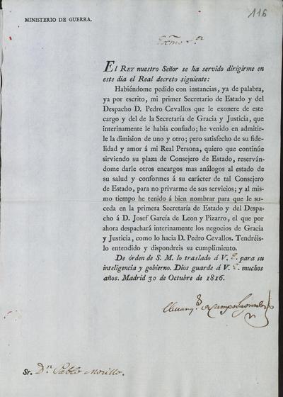 [El Ministro, Camposagrado, informa a Morillo de la dimisión de don Pedro Cevallos, Primer Secretario de Estado y de Despacho, y de la Secretaría de Gracia y Justicia, su aceptación por el Rey, y el subsiguiente nombramiento en don José García de León y Pizarro]. Madrid, 30 de octubre de 1816.