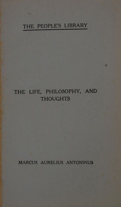 thoughts of Marcus Aurelius... his life and an essay on his philosophy... together with Cicero's essay on friendship