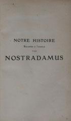 Notre histoire racontée à l'avance par Nostradamus: interprétation de la lettre à Henri II, des centuries et des présages pour les faits accomplis depuis l'année 1555 jusqu'à nos jours