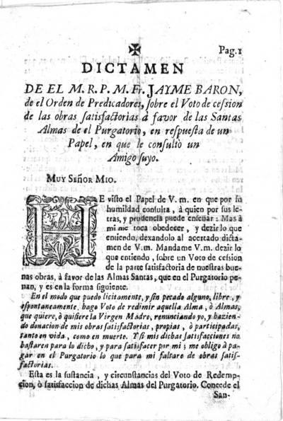 Dictamen de el M. R. P. M. Fr. Jayme Barón, de el Orden de Predicadores, sobre el Voto de cessión de las obras satisfactorias a favor de las santas almas de el purgatorio, en respuesta de un papel en que le consultó un amigo suyo