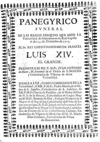 Panegyrico funeral en las reales exequias que hizo la Universidad de Salamanca en su Real Capilla el dia 23 de diziembre de 1715 al Sr. rey christianissimo de Francia Luis XIV, el grande