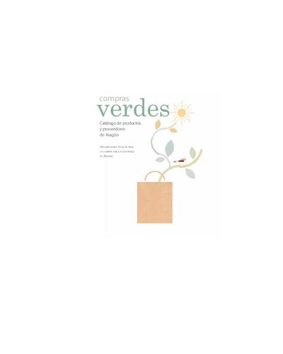 Compras verdes [Recurso electrónico ] : catálogo de productos y proveedores de Aragón : prescripciones técnicas para la compra pública sostenible en Aragón
