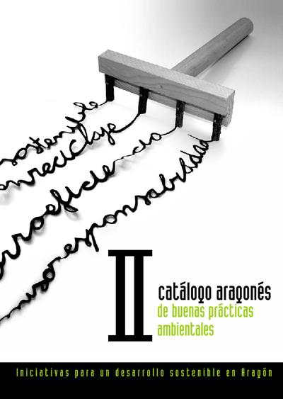 II catálogo aragonés de buenas prácticas ambientales [Recurso electrónico] : iniciativas para un desarrollo sostenible en Aragón