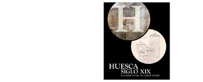 Huesca siglo XIX : la ciudad vivida, la ciudad soñada : [Catálogo]