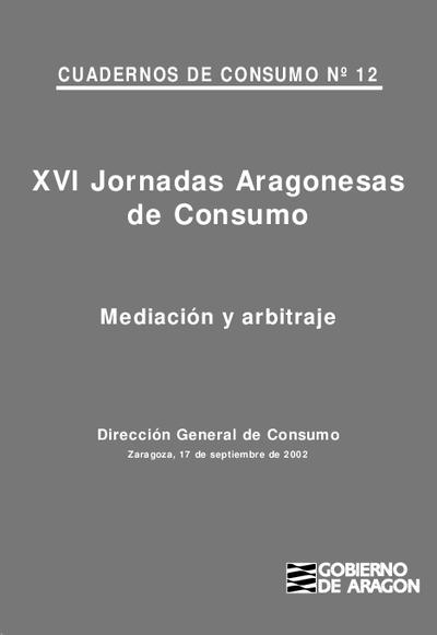XVI Jornadas aragonesas de consumo : Mediación y arbitraje, Zaragoza, 17 de septiembre de 2002