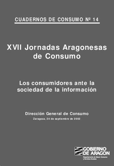 XVII Jornadas aragonesas de consumo . Los consumidores ante la sociedad de la información, Zaragoza, 24 de septiembre de 2002