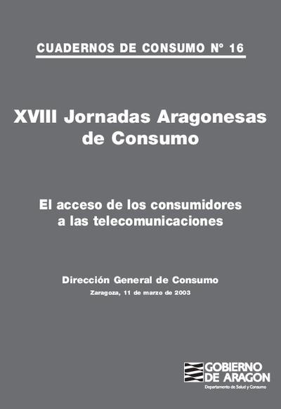 XVIII Jornadas aragonesas de consumo . El acceso de los consumidores a las telecomunicaciones, Zaragoza, 11 de marzo de 2003
