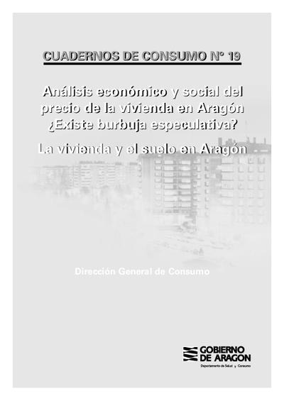 Análisis económico y social del precio de la vivienda en Aragón, ¿existe burbuja especulativa? : la vivienda y el suelo en Aragón