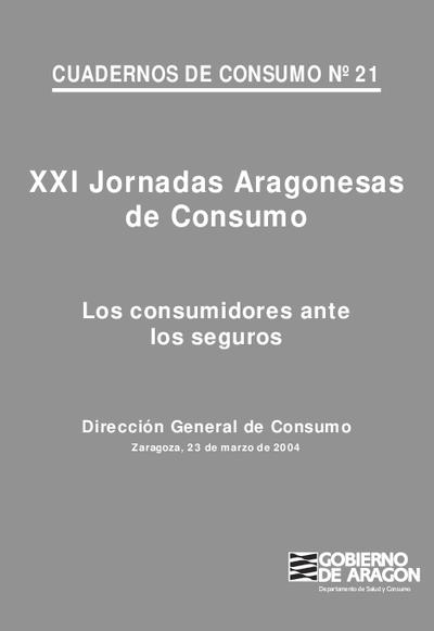 XXI Jornadas aragonesas de consumo . Los consumidores ante los seguros, Zaragoza, 23 de marzo de 2004