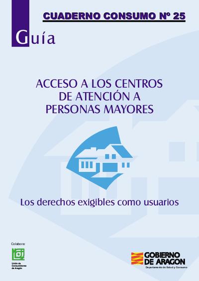 Guía [de] acceso a los centros de atención a personas mayores : los derechos exigibles como usuarios.