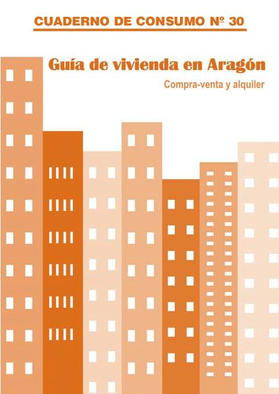 Guía de vivienda en Aragón : compra-venta y alquiler