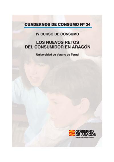 Los nuevos retos del consumidor en Aragón : IV Curso de Consumo : Teruel, 26, 27, 28 y 29 de junio de 2007, Universidad de Verano de Teruel.